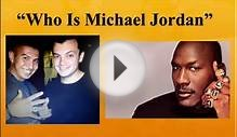 "Who Is Michael Jordan-""Who Is Michael Jordan""